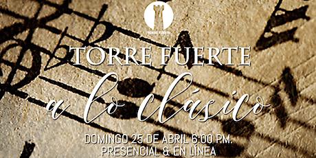 TORRE FUERTE a lo clásico - Servicio Presencial  6:00 p.m. 25 ABRIL boletos
