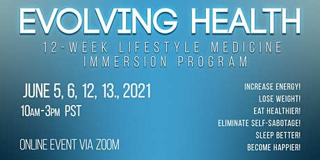 Evolving Health 12-week Lifestyle Medicine Immersion Program June 2021 tickets