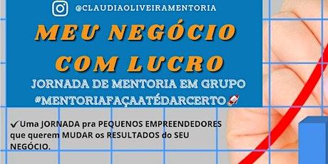 """""""MEU NEGÓCIO COM LUCRO"""" Jornada MENTORIA em GRUPO bilhetes"""