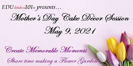 Mother's Day Flower Garden Cake tickets