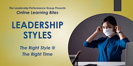 Leadership Styles: The Right Styles @ the Right Time (Online - Run 8) tickets