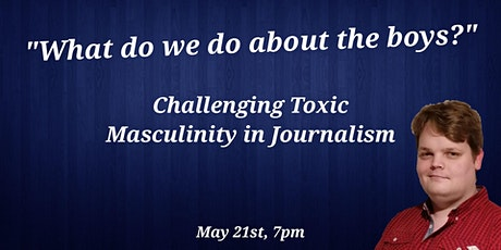 """""""What do we do about the boys?"""" Challenging Toxic Masculinity in Journalism tickets"""