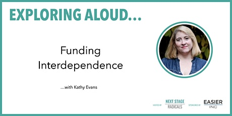 EXPLORING ALOUD:  Funding Interdependence with Kathy Evans tickets