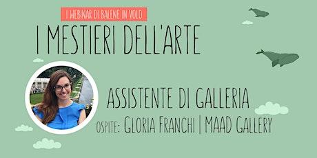 Scopri il mestiere di ASSISTENTE DI GALLERIA con Gloria Franchi tickets