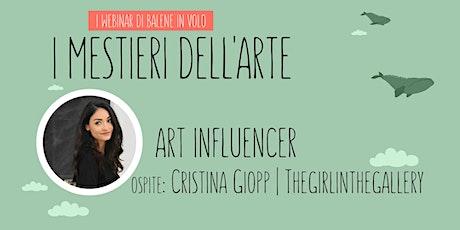 Scopri il mestiere di ART INFLUENCER con Cristina Giopp biglietti