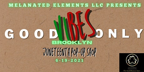 Good Vibes Only :BROOKLYN Juneteenth Pop-Up Shop tickets
