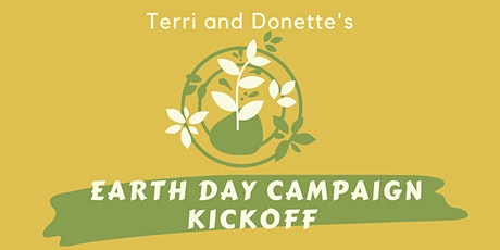 Terri & Donette's Earth Day Campaign Kickoff tickets