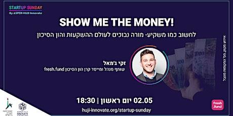 SHOW ME THE MONEY! יזמות וחדשנות מנקודת המבט של המשקיע.ה tickets