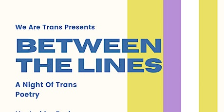 We Are Trans Presents: Between The Lines A Night of Trans Poetry tickets