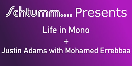 Schtumm.... Presents Life in Mono + Justin Adams & Mohamed Errebbaa tickets