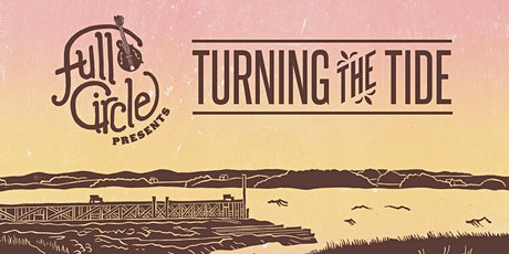 Full Circle Festival presents: Turning the Tide tickets