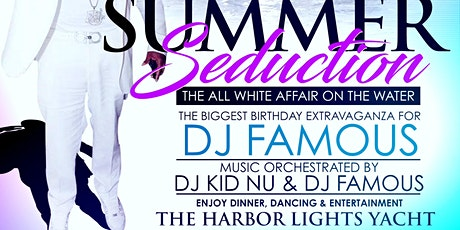 SUMMER SEDUCTION ALL WHITE DJ FAMOUS BIRTHDAY/108 SOUL NY 1 YR. ANNIVERSARY tickets