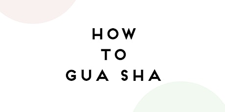 Gua Sha Facial Massage Foundations Masterclass tickets