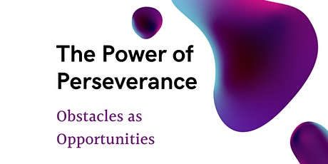 The Power of Perseverance: Obstacles as Opportunities tickets