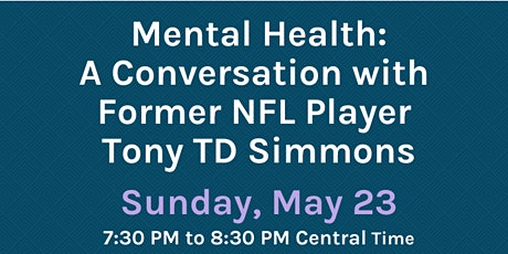 Mental Health: A Conversation with  Former NFL Player  Tony TD Simmons tickets