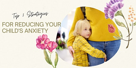 Top 3 Strategies for Reducing Your Child's Anxiety Now tickets