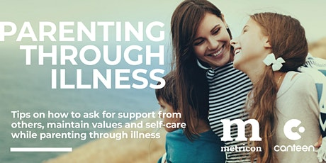 Parenting through Illness - Support from Others, Values & Self Care tickets