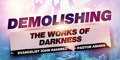 Demolishing the Works of Darkness W/ Evangelist John Ramirez & Pastor Armen tickets