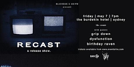 Recast Release Show W/ Grip Down, Dysfunction & Birthday Raven tickets