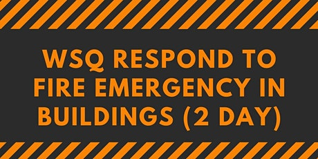A-CERTS Training: WSQ Respond to Fire Emergency in Buildings (2 Day) Run 72 tickets