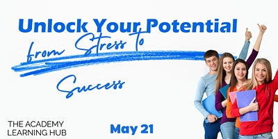 UNLOCK YOUR (TEEN'S) POTENTIAL: FROM STRESS TO SUCCESS