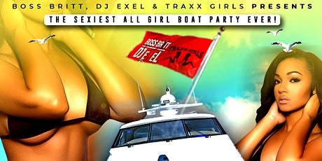Boss Britt x DJ eXeL x Traxx Girls Presents 3rd Annual FantaSEA Boat Party! tickets