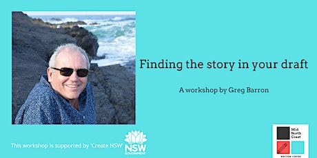 Finding the Story in your Draft a workshop by Greg Barron tickets