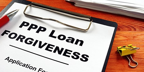 PPP Payroll Protection Plan Forgiveness - Loans of 150K or Less tickets