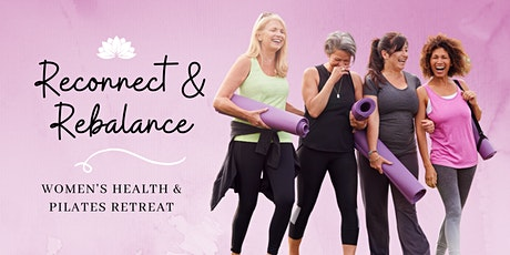 Reconnect & Rebalance: Women's Health & Pilates Retreat tickets