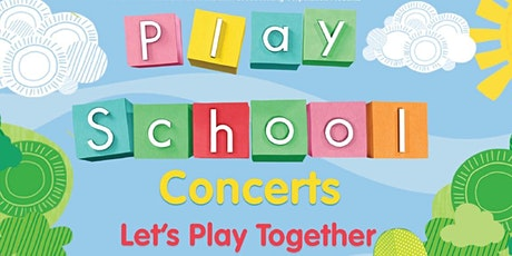 Play School- 'Let's Play Together' 1 PM tickets