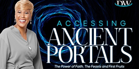 Accessing Ancient Portals: The Power of Faith, The Feasts and First Fruits tickets