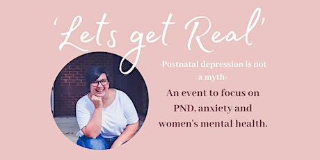 Let's Get Real- Postnatal depression is not a myth! tickets