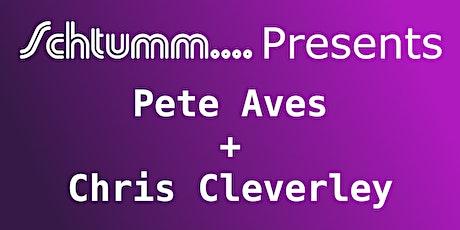 Schtumm....Presents Pete Aves + Chris Cleverley tickets