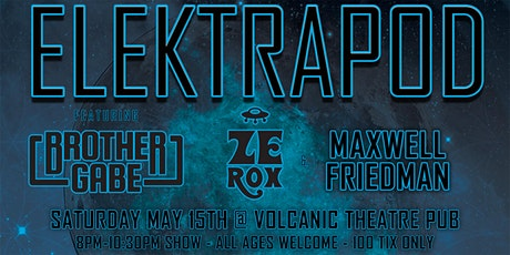 ELEKTRAPOD FEAT. BROTHER GABE, ZE ROX & MAXWELL FRIEDMAN @ VOLCANIC - 5/15 tickets