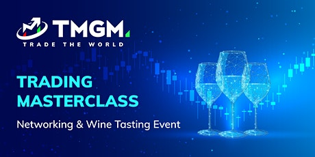 [Waiting List]Trading Masterclass, Networking & Wine Tasting Event tickets