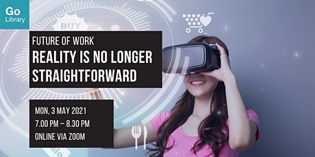 Reality Is No Longer Straightforward - AR, VR and MR | Future of Work tickets