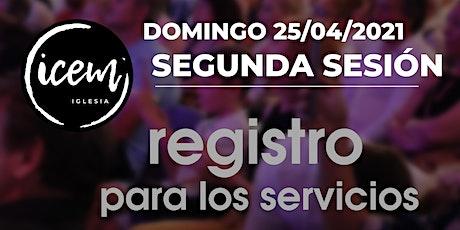 SEGUNDA SESIÓN · Servicio del domingo 25 de abril [11:00h a 12:15h] entradas