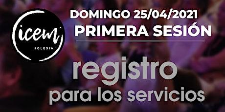 PRIMERA SESIÓN · Servicio del domingo 25 de abril [9:30h a 10:30h] entradas