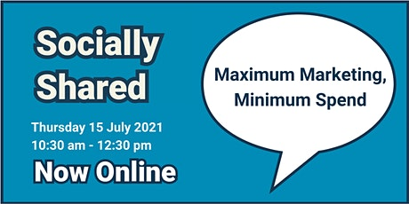 Socially Shared -  Maximum Marketing, Minimum Spend tickets