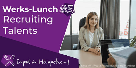 Werks-Lunch #5: Recruiting Talents – Vorstellungsgespräche richtig führen Tickets