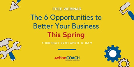 The 6 Opportunities to Better Your Business THIS SPRING tickets