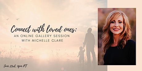 Connect with loved ones - Online Gallery Session with Michelle Clare tickets