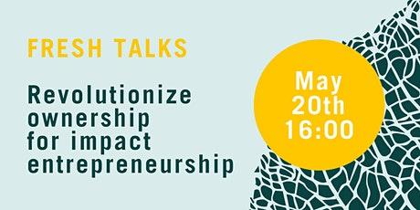 Fresh Talks | Revolutionize Ownership for Impact Entrepreneurship tickets
