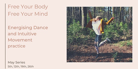 Free Body | Free Mind - Energising Dance and Intuitive Movement|May Series tickets
