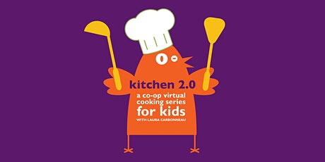 Kitchen 2.0: A Virtual Cooking Series for Kids tickets