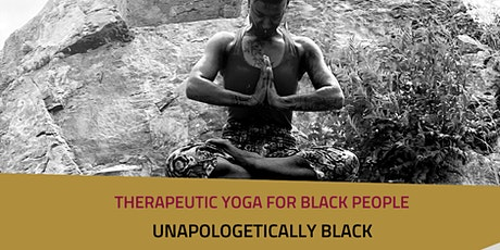 UNAPOLOGETICALLY BLACK Therapeutic Yoga for Black people tickets