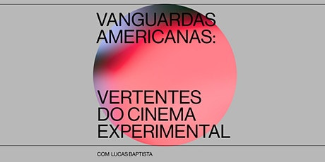Vanguardas americanas: vertentes do cinema experimental com Lucas Baptista ingressos