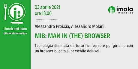 Lunch & Learn - MIB: Man in (The) Browser biglietti