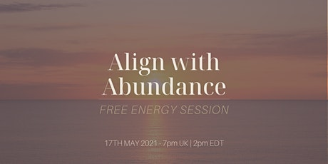 Free! Align with Abundance - Energy Alignment Session - Motivation tickets