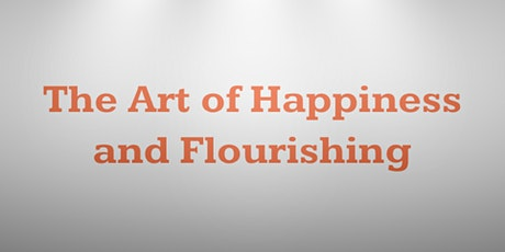 The Art of Happiness and Flourishing tickets